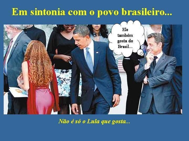 Não é só o Lula que gosta.  Obama também.   Eu também